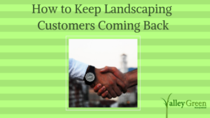 How to Keep Landscaping Customers Coming Back