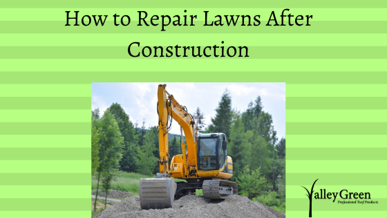How to Repair Lawns After Construction