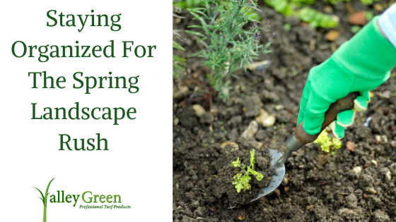 Staying Organized For The Spring Landscape Rush