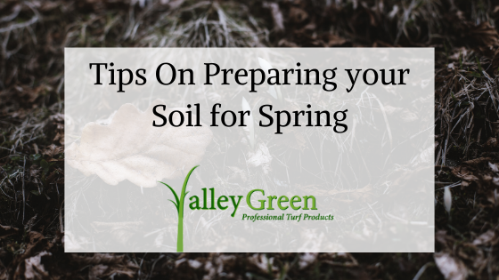 Tips On Preparing your Soil for Spring