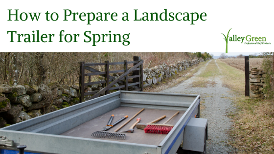 How to Prepare a Landscape Trailer for Spring