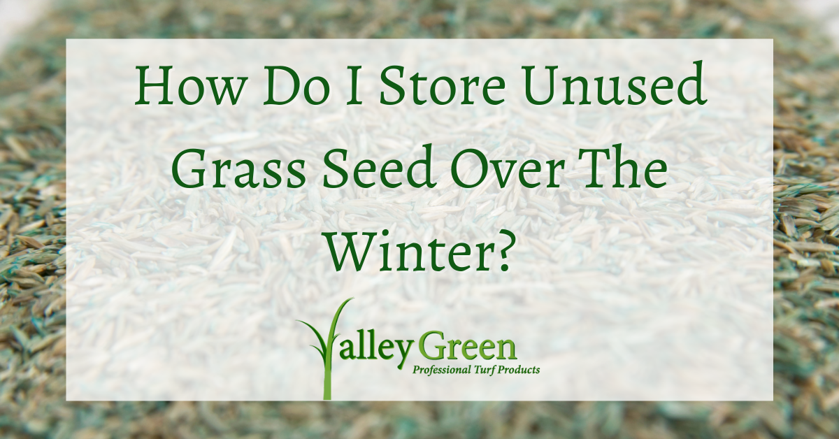 How Do I Store Unused Grass Seed Over The Winter